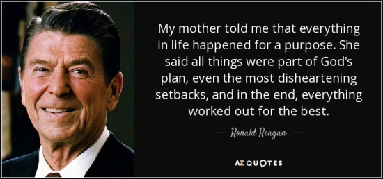 quote-my-mother-told-me-that-everything-in-life-happened-for-a-purpose-she-said-all-things-ronald-reagan-52-38-57.jpg