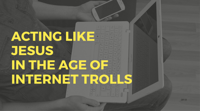 "digital header reading ""Acting Like Jesus in the age of internet trolls"""