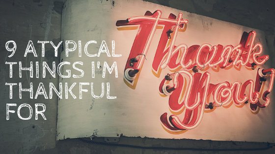 The things I'm most thankful for aren't what would make your usual list.