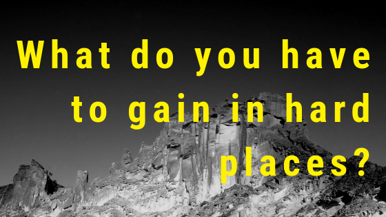 When you're in a place that feels like it'll break you, what can you gain while you're there?