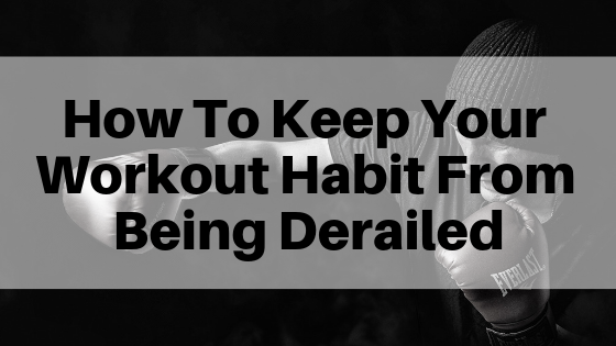 Don't let your 2019 workout habit get derailed - here are 5 ways to stay on track.