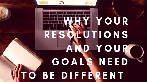 You set yourself up for failure in 2019 when you treat your goals and resolutions the same way - here's why.