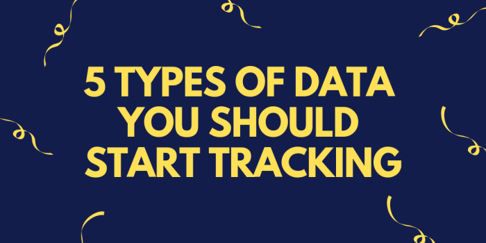 Data is GOLD, so why aren't you tracking it? Here are five places where you should get started.