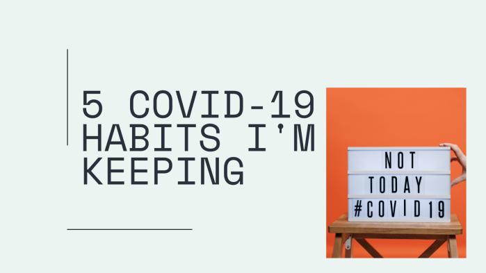 5 COVID-19 Habits I'm Keeping