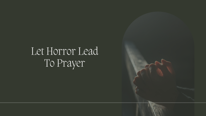 Horrifying circumstances are the training grounds for global intercession.